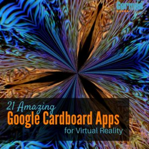 21 Amazing Google Cardboard Apps