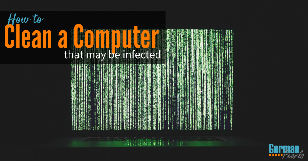 How to Clean a Computer that may be infected with a virus or malware