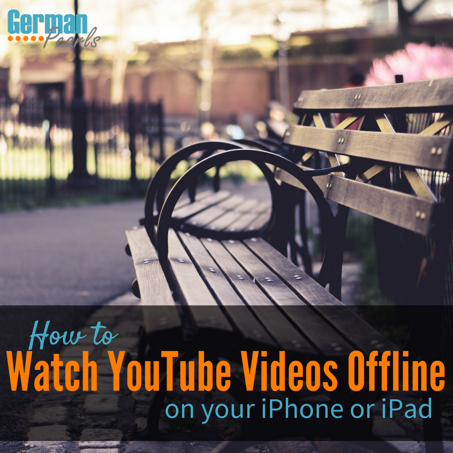 How To Watch Youtube Videos Offline On Your Iphone German Pearls