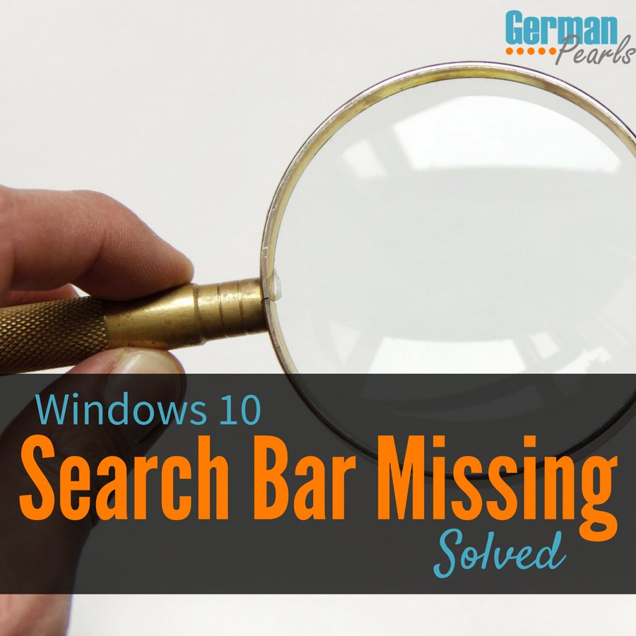 Solved: Windows 10 Search Bar Missing - German Pearls
