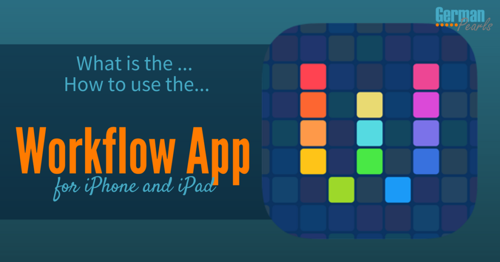What is the Workflow App? How to Use the Workflow App for iPhone and iPad. Workflow App Examples